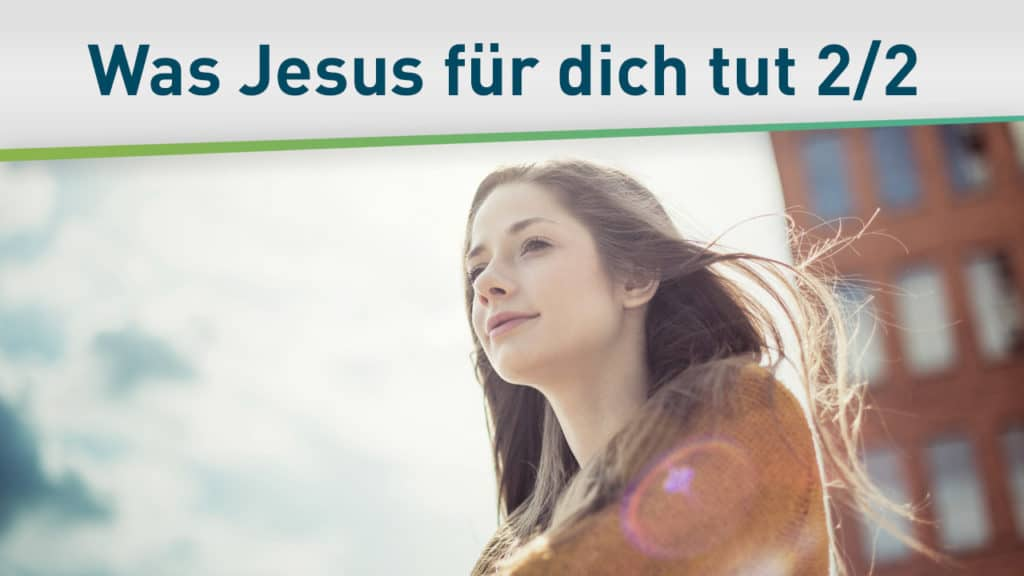 Diese 4 Dinge möchte Jesus für dich tun 2/2 12